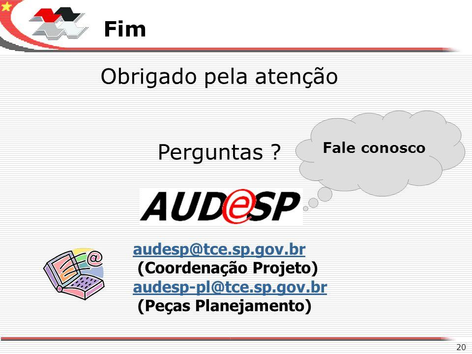 Fim Obrigado pela atenção Perguntas audesp@tce.sp.gov.br