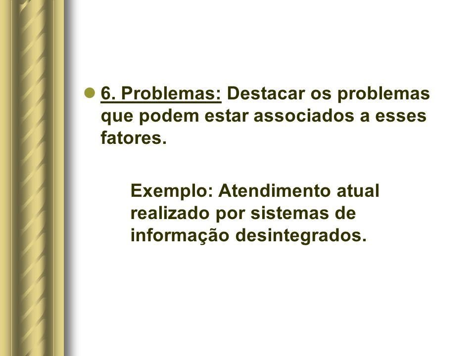 6. Problemas: Destacar os problemas que podem estar associados a esses fatores.
