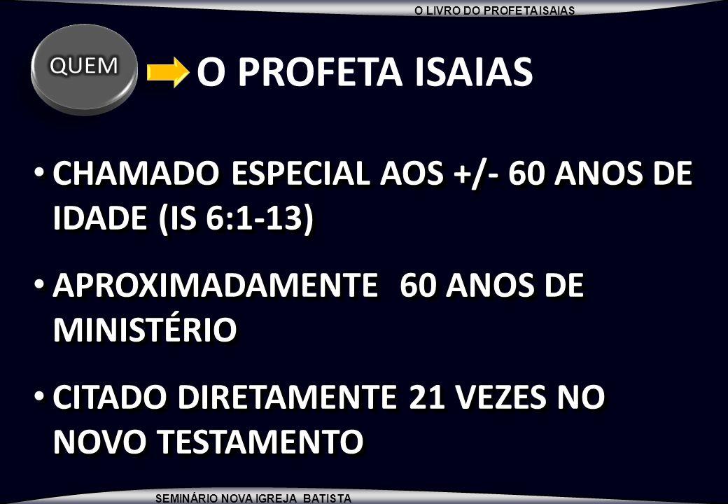 O PROFETA ISAIAS CHAMADO ESPECIAL AOS +/- 60 ANOS DE IDADE (IS 6:1-13)
