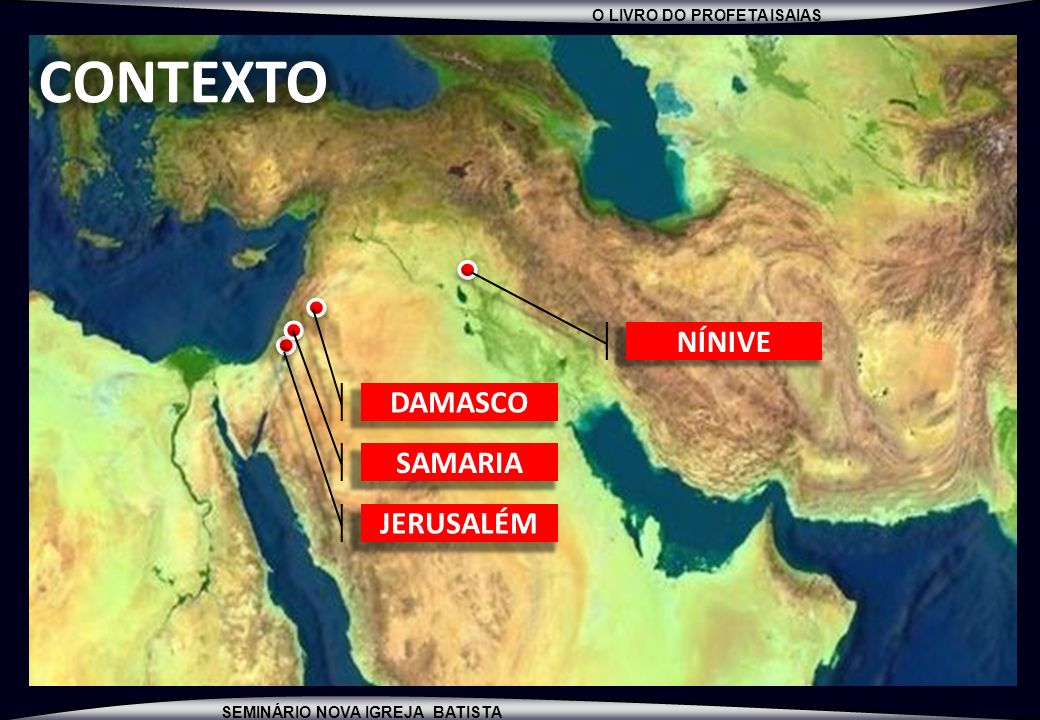 CONTEXTO NÍNIVE DAMASCO SAMARIA JERUSALÉM