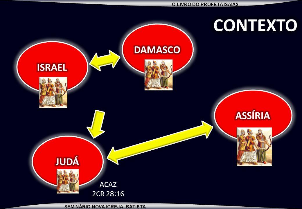 CONTEXTO DAMASCO ISRAEL ASSÍRIA JUDÁ ACAZ 2CR 28:16