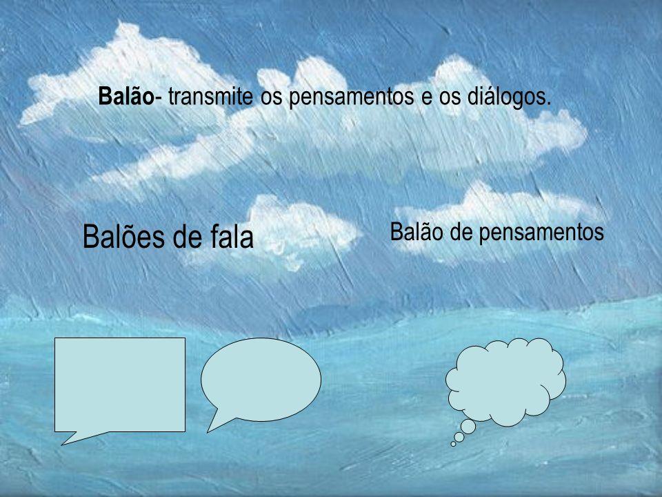 Balões de fala Balão- transmite os pensamentos e os diálogos.