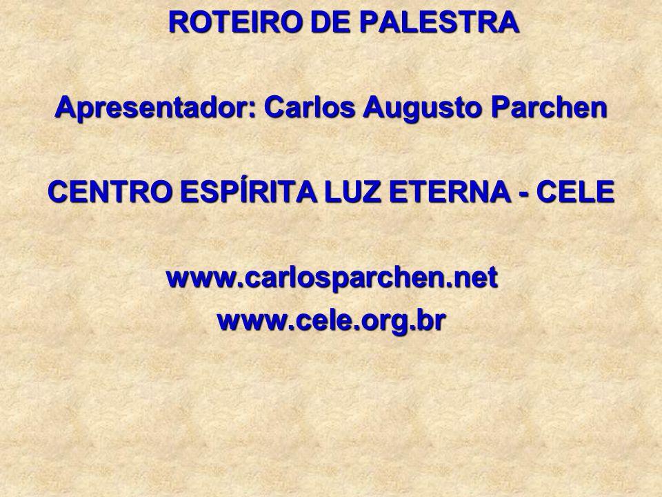 Apresentador: Carlos Augusto Parchen CENTRO ESPÍRITA LUZ ETERNA - CELE
