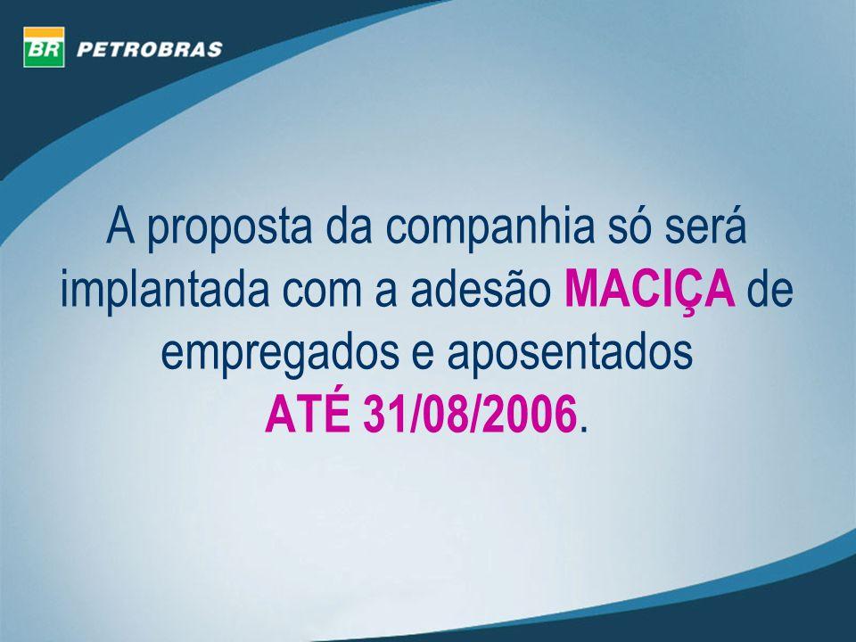 A proposta da companhia só será implantada com a adesão MACIÇA de empregados e aposentados ATÉ 31/08/2006.