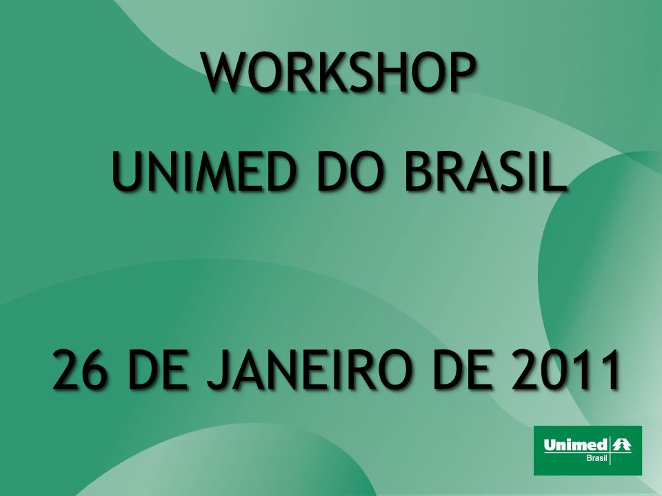WORKSHOP UNIMED DO BRASIL 26 DE JANEIRO DE 2011