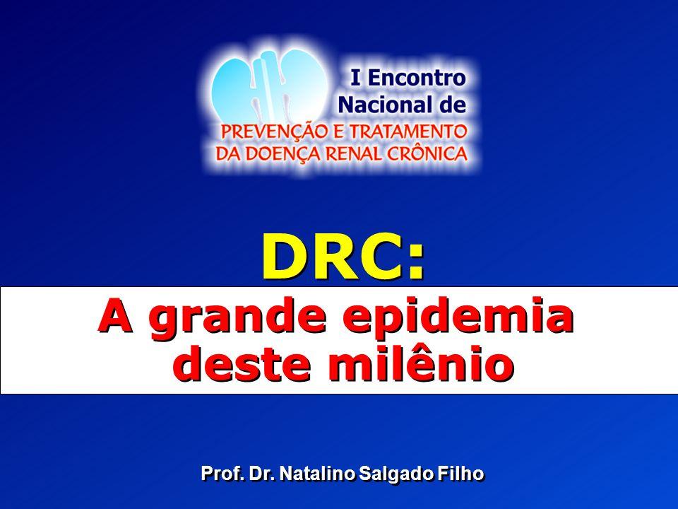 A grande epidemia deste milênio Prof. Dr. Natalino Salgado Filho
