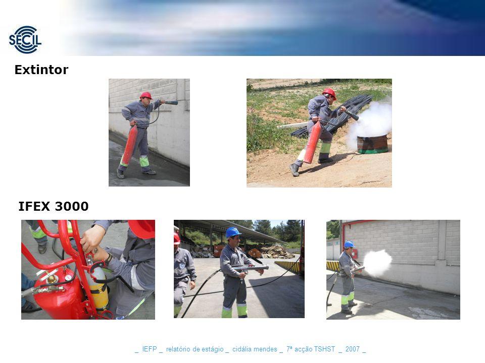 Extintor IFEX 3000 _ IEFP _ relatório de estágio _ cidália mendes _ 7ª acção TSHST _ 2007 _