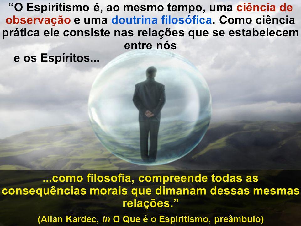 (Allan Kardec, in O Que é o Espiritismo, preâmbulo)