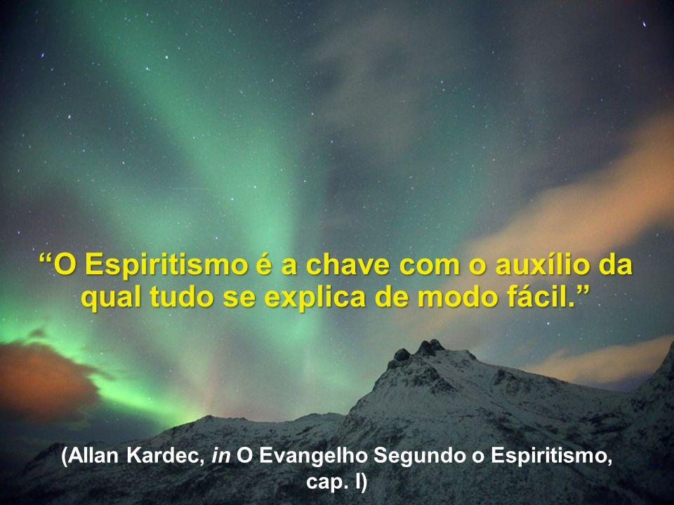 (Allan Kardec, in O Evangelho Segundo o Espiritismo, cap. I)