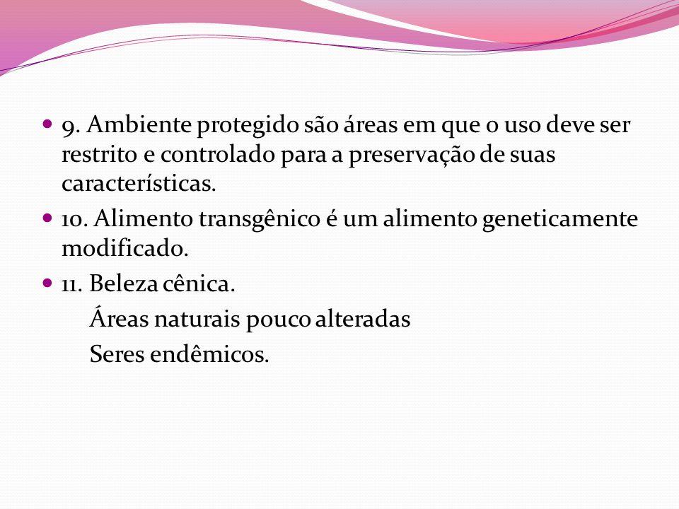 9. Ambiente protegido são áreas em que o uso deve ser restrito e controlado para a preservação de suas características.