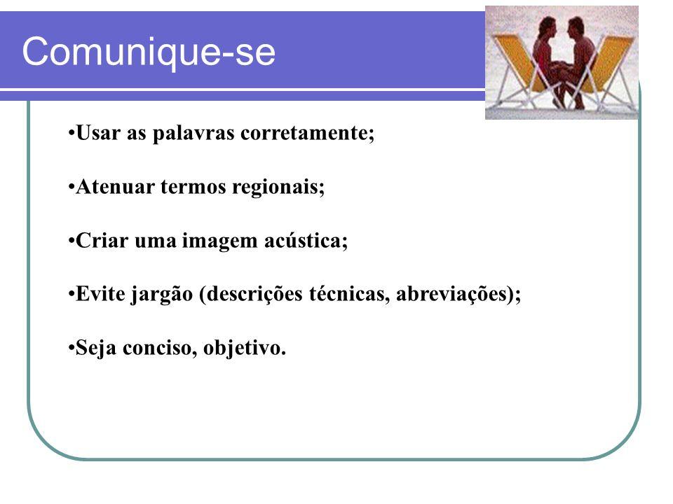 Comunique-se Usar as palavras corretamente; Atenuar termos regionais;