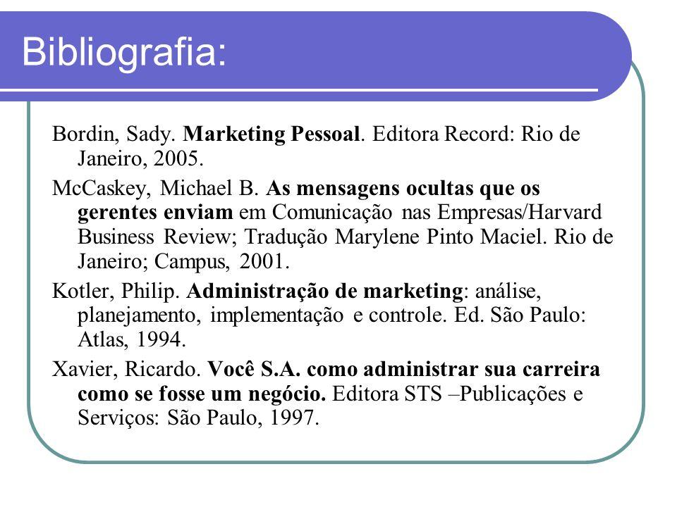 Bibliografia: Bordin, Sady. Marketing Pessoal. Editora Record: Rio de Janeiro, 2005.