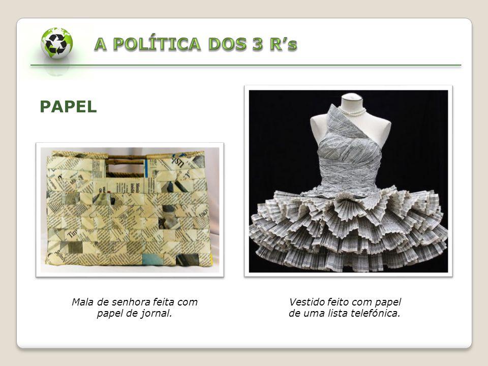 A POLÍTICA DOS 3 R's PAPEL Mala de senhora feita com papel de jornal.
