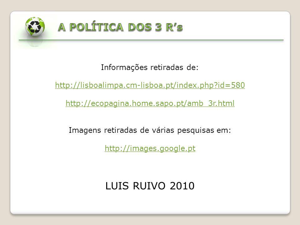 A POLÍTICA DOS 3 R's LUIS RUIVO 2010 Informações retiradas de: