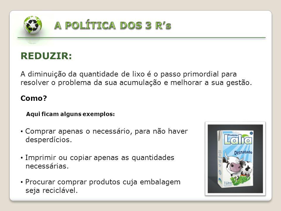 A POLÍTICA DOS 3 R's REDUZIR: