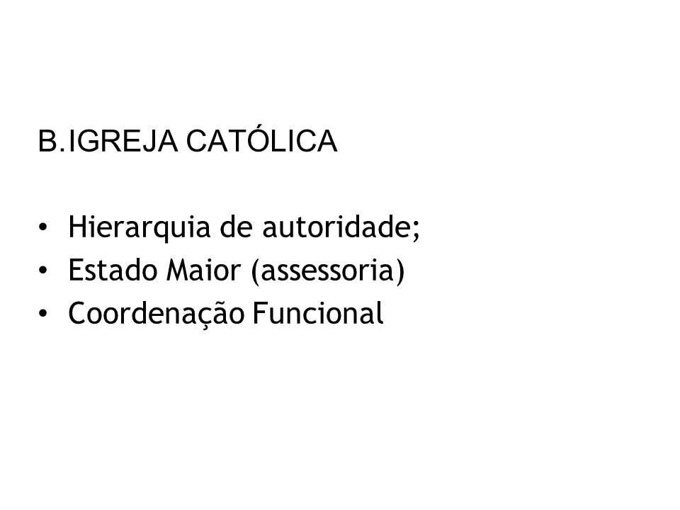 IGREJA CATÓLICA Hierarquia de autoridade; Estado Maior (assessoria) Coordenação Funcional