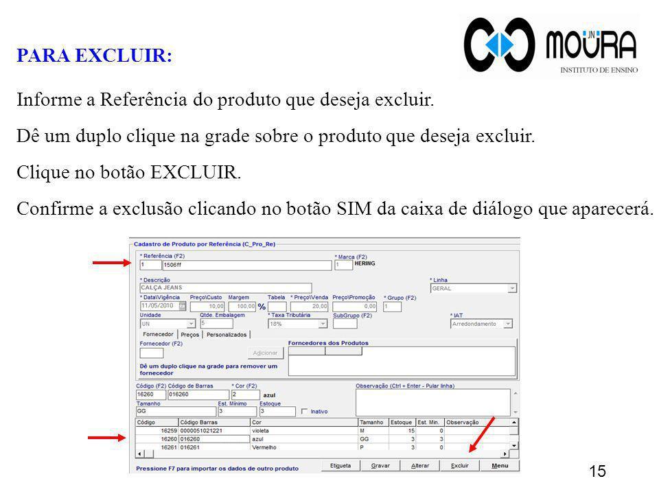 PARA EXCLUIR: Informe a Referência do produto que deseja excluir. Dê um duplo clique na grade sobre o produto que deseja excluir.