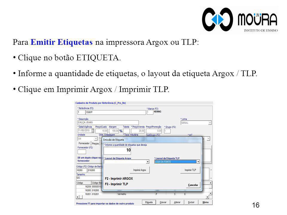 Para Emitir Etiquetas na impressora Argox ou TLP: