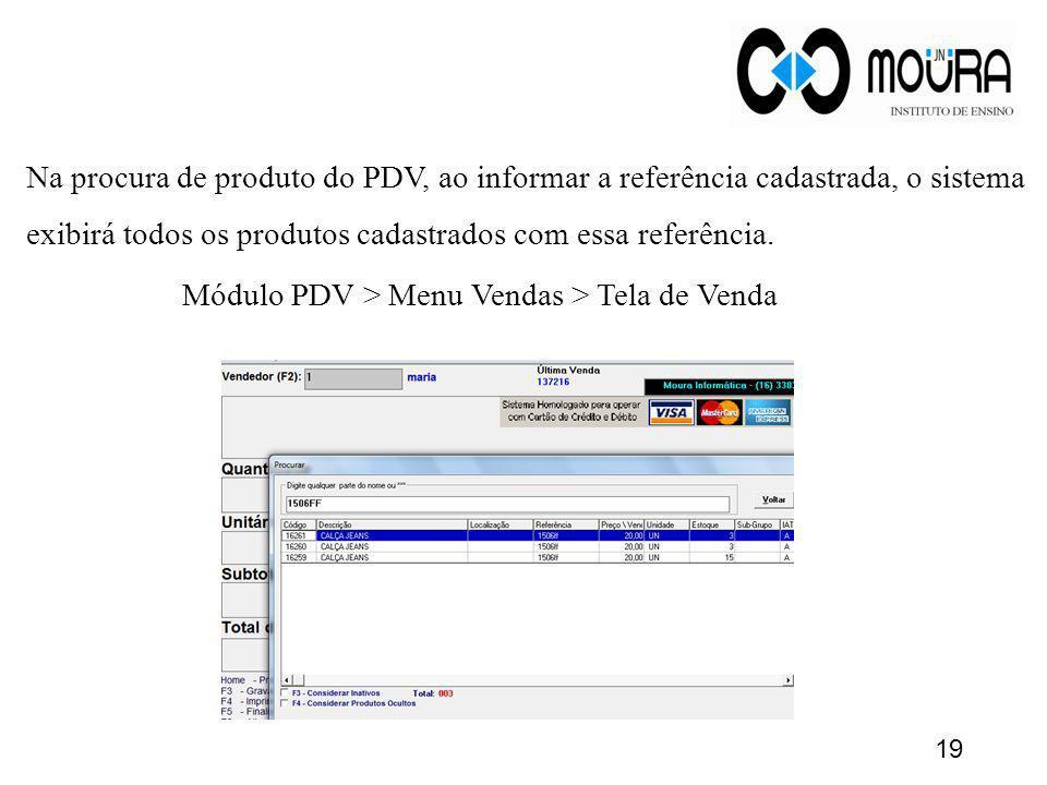 Na procura de produto do PDV, ao informar a referência cadastrada, o sistema exibirá todos os produtos cadastrados com essa referência.