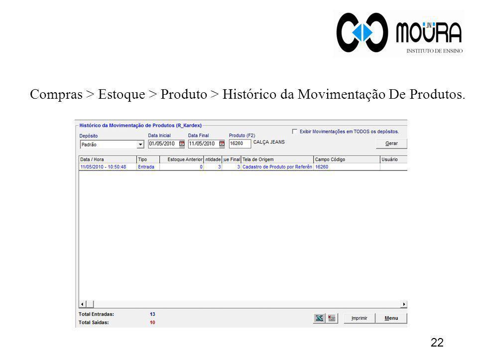 Compras > Estoque > Produto > Histórico da Movimentação De Produtos.