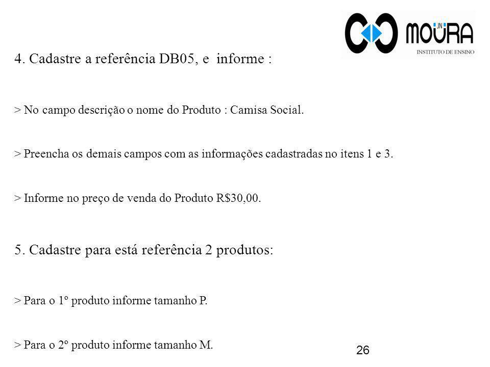 4. Cadastre a referência DB05, e informe :
