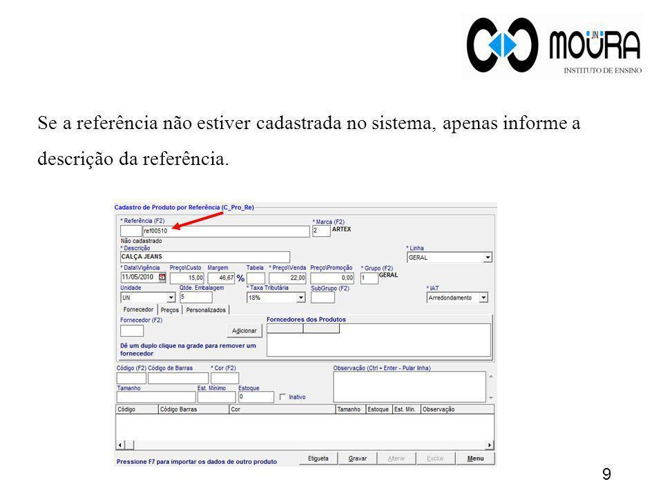 Se a referência não estiver cadastrada no sistema, apenas informe a descrição da referência.