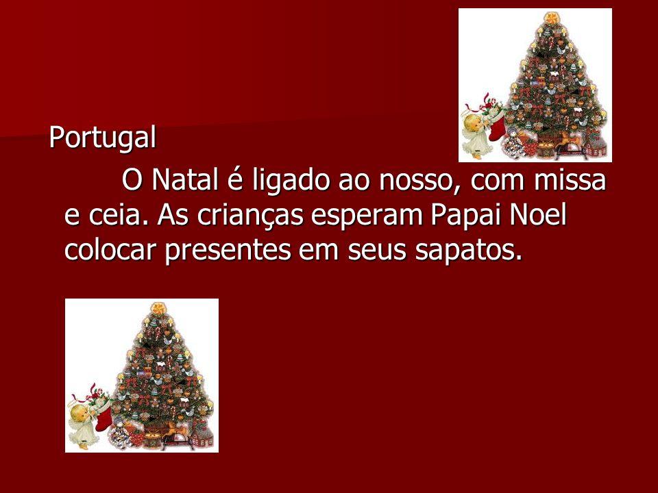Portugal O Natal é ligado ao nosso, com missa e ceia.