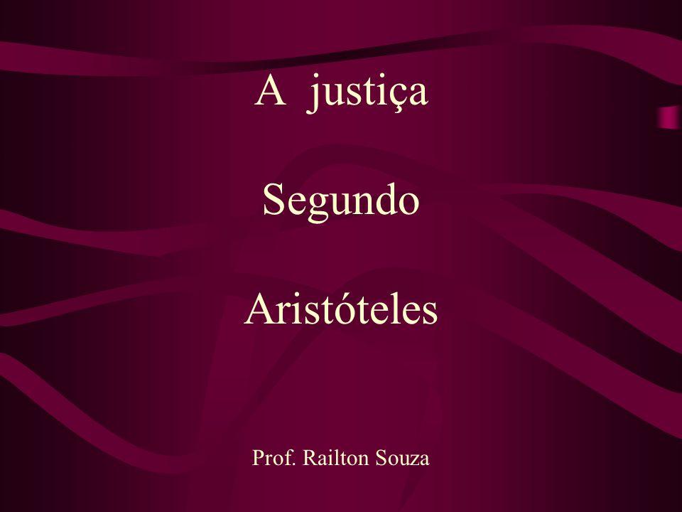 A justiça Segundo Aristóteles Prof. Railton Souza