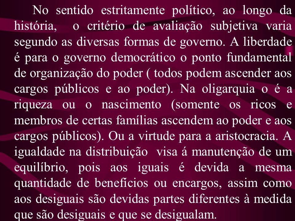 No sentido estritamente político, ao longo da história, o critério de avaliação subjetiva varia segundo as diversas formas de governo.
