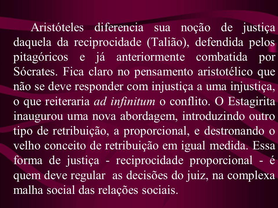 Aristóteles diferencia sua noção de justiça daquela da reciprocidade (Talião), defendida pelos pitagóricos e já anteriormente combatida por Sócrates.