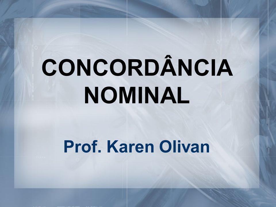 CONCORDÂNCIA NOMINAL Prof. Karen Olivan