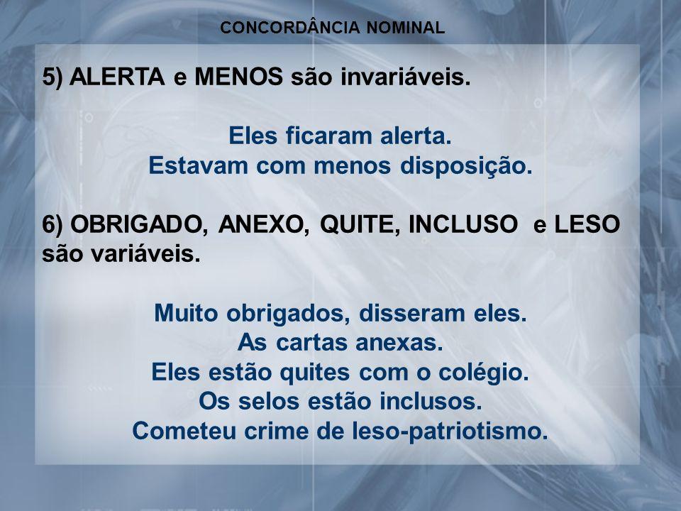 5) ALERTA e MENOS são invariáveis. Eles ficaram alerta.