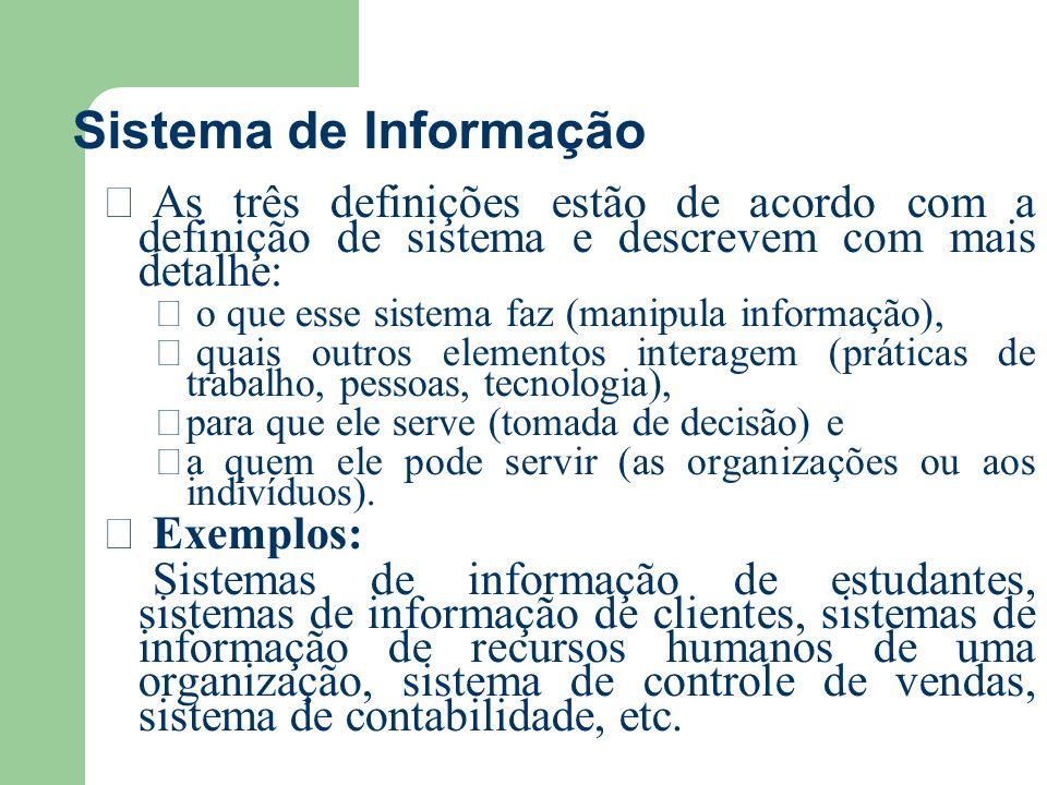 Sistema de Informação As três definições estão de acordo com a definição de sistema e descrevem com mais detalhe:
