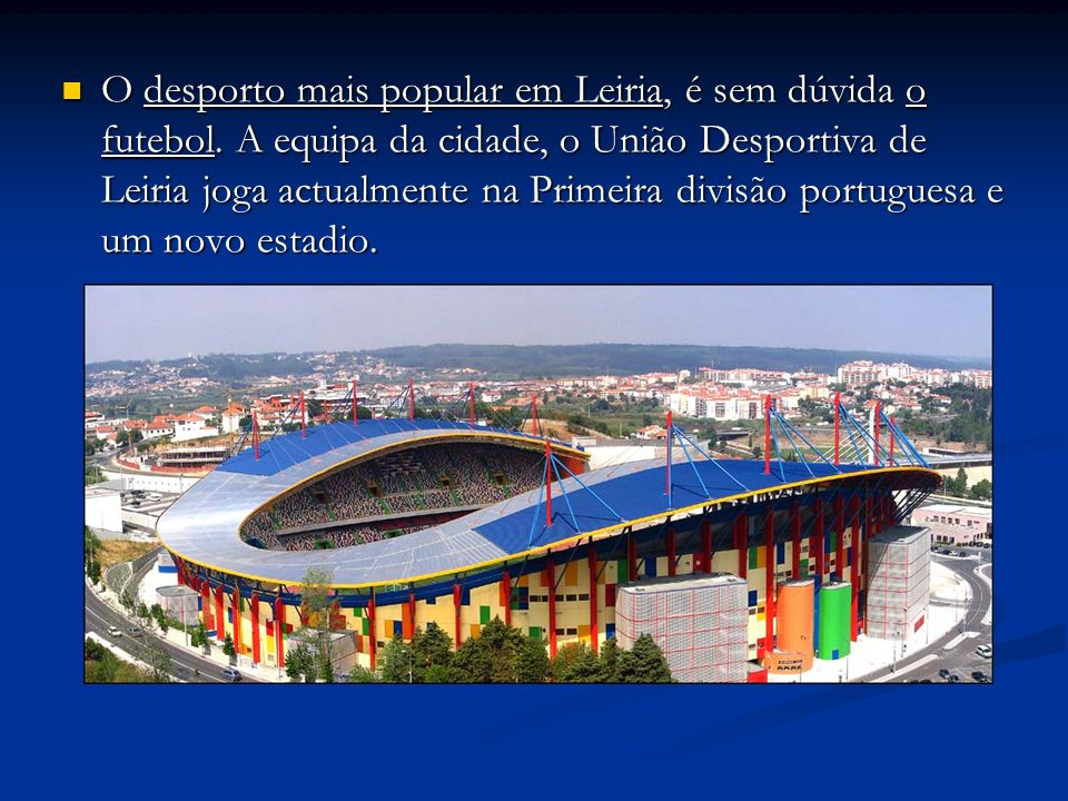O desporto mais popular em Leiria, é sem dúvida o futebol