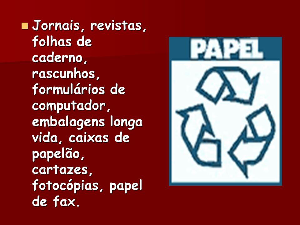 Jornais, revistas, folhas de caderno, rascunhos, formulários de computador, embalagens longa vida, caixas de papelão, cartazes, fotocópias, papel de fax.