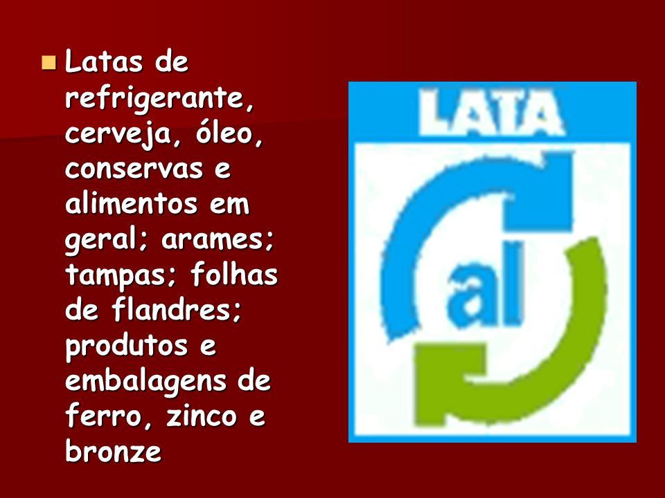 Latas de refrigerante, cerveja, óleo, conservas e alimentos em geral; arames; tampas; folhas de flandres; produtos e embalagens de ferro, zinco e bronze