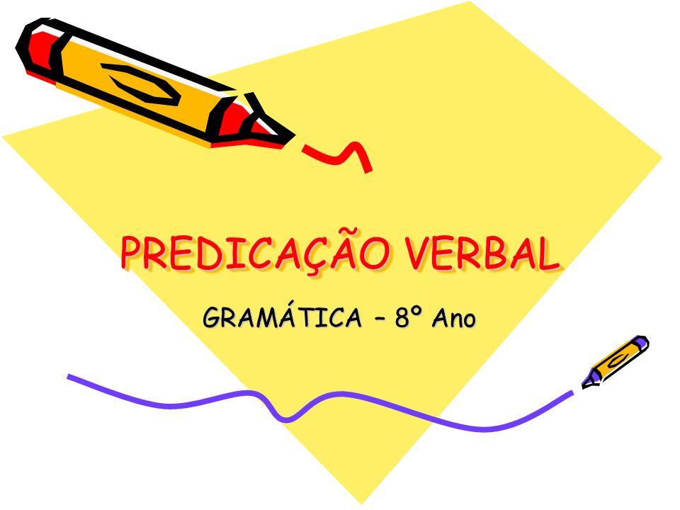 PREDICAÇÃO VERBAL GRAMÁTICA – 8º Ano