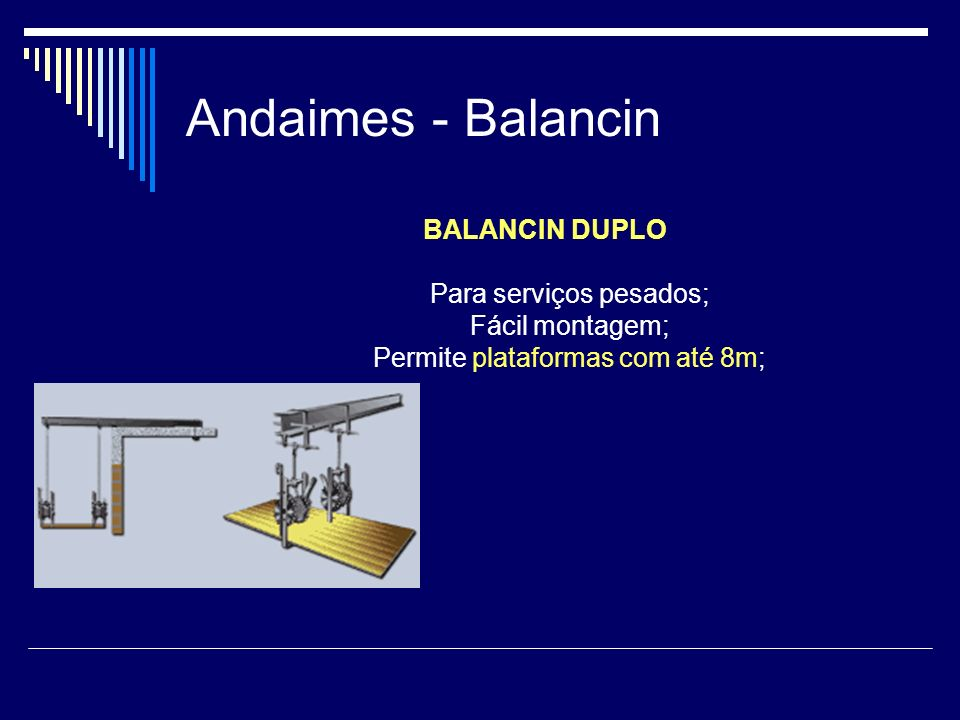 Andaimes - Balancin BALANCIN DUPLO Para serviços pesados; Fácil montagem; Permite plataformas com até 8m;