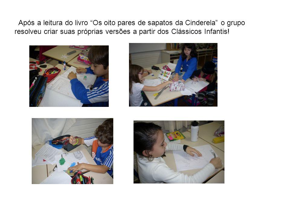 Após a leitura do livro Os oito pares de sapatos da Cinderela o grupo resolveu criar suas próprias versões a partir dos Clássicos Infantis!