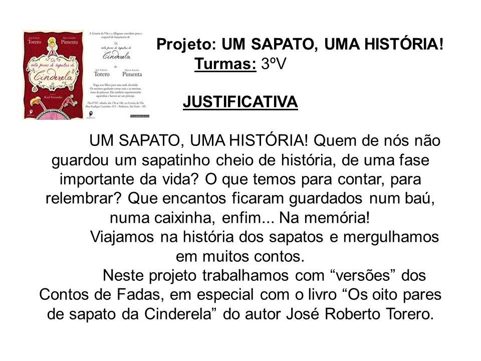 Neste projeto trabalhamos com versões dos Contos de Fadas, em especial com o livro Os oito pares de sapato da Cinderela do autor José Roberto Torero.