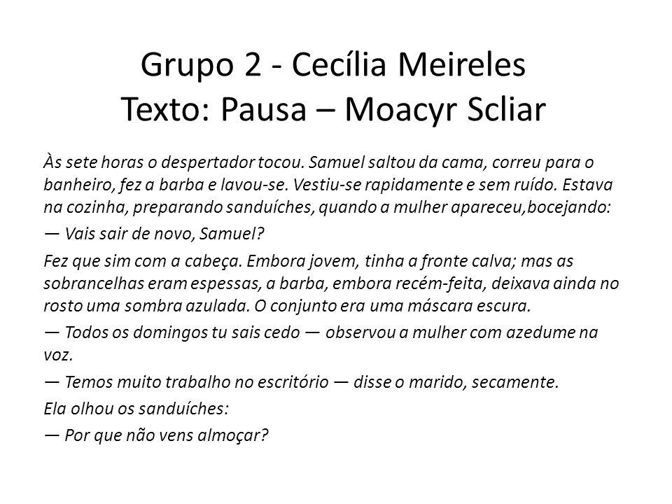 Grupo 2 - Cecília Meireles Texto: Pausa – Moacyr Scliar