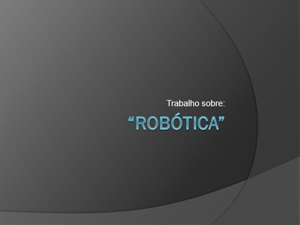 Trabalho sobre: robótica