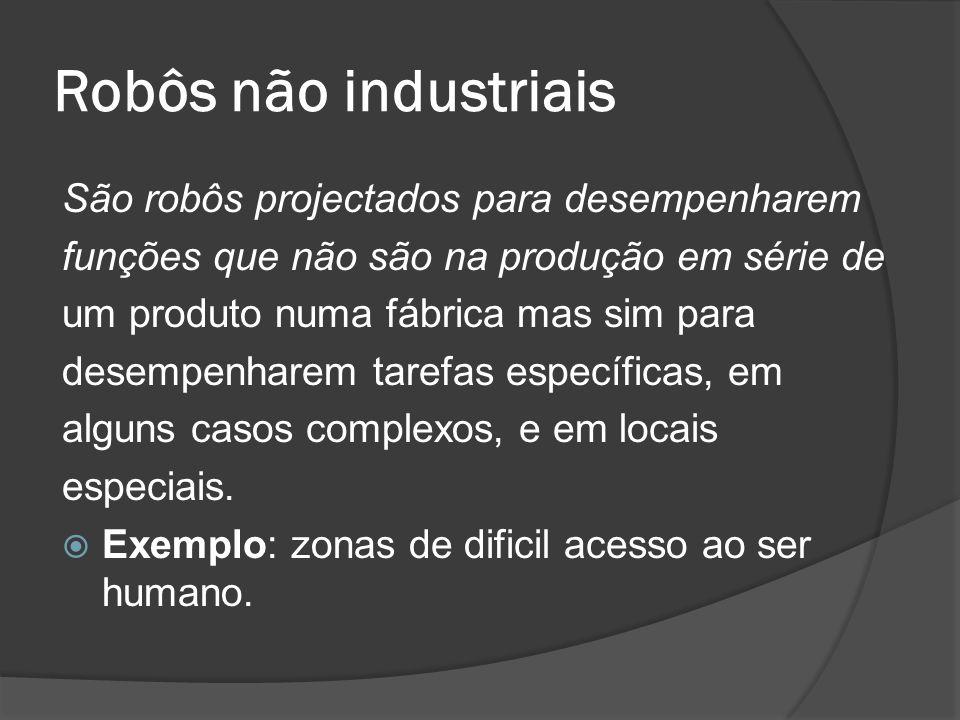 Robôs não industriais São robôs projectados para desempenharem