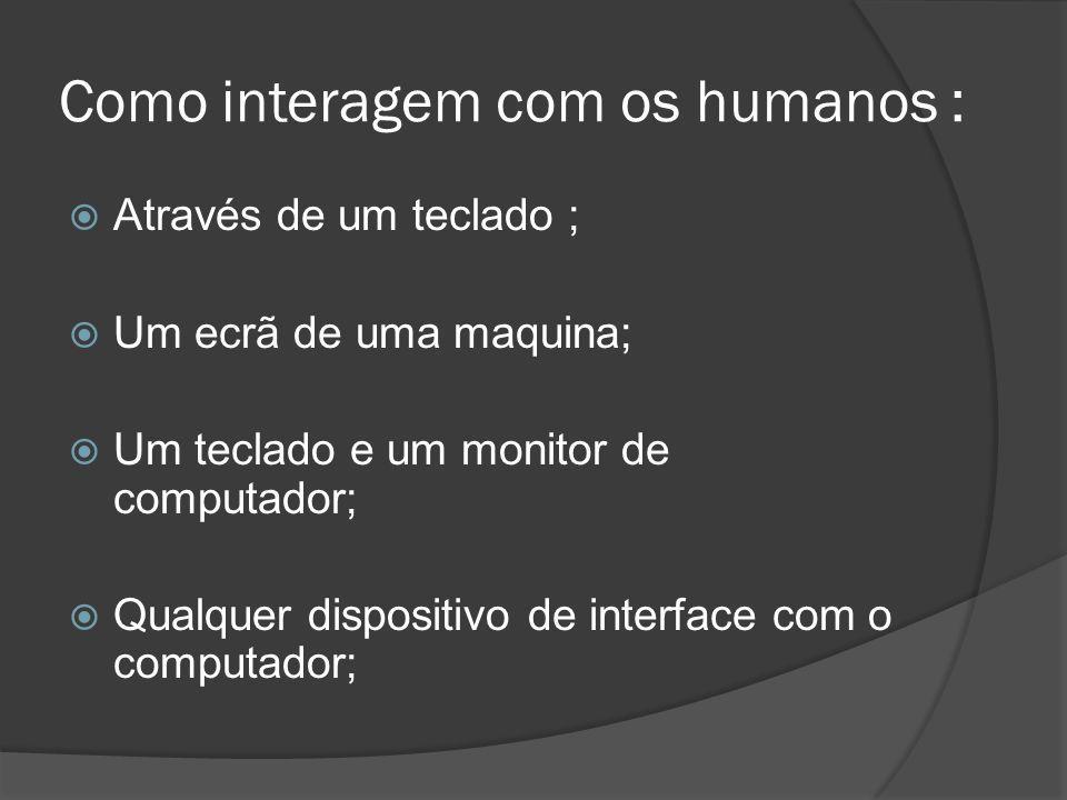 Como interagem com os humanos :