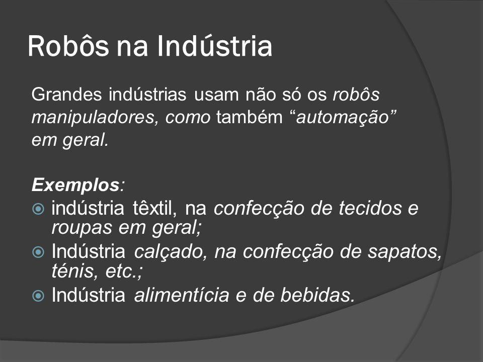 Robôs na Indústria Grandes indústrias usam não só os robôs. manipuladores, como também automação