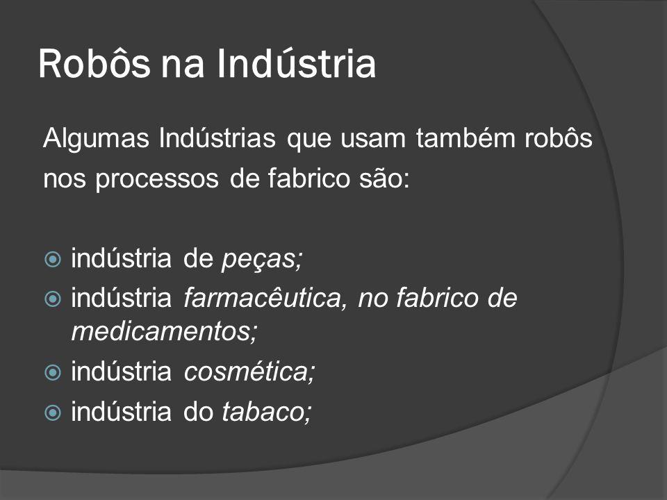 Robôs na Indústria Algumas Indústrias que usam também robôs