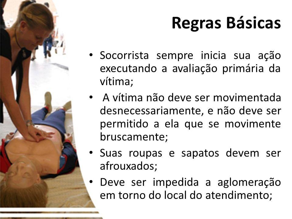 Regras BásicasSocorrista sempre inicia sua ação executando a avaliação primária da vítima;