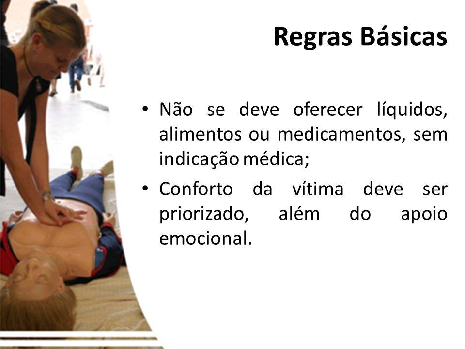 Regras Básicas Não se deve oferecer líquidos, alimentos ou medicamentos, sem indicação médica;