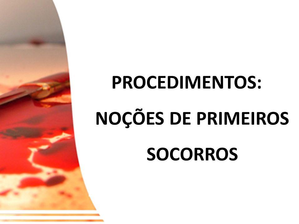 PROCEDIMENTOS: NOÇÕES DE PRIMEIROS SOCORROS