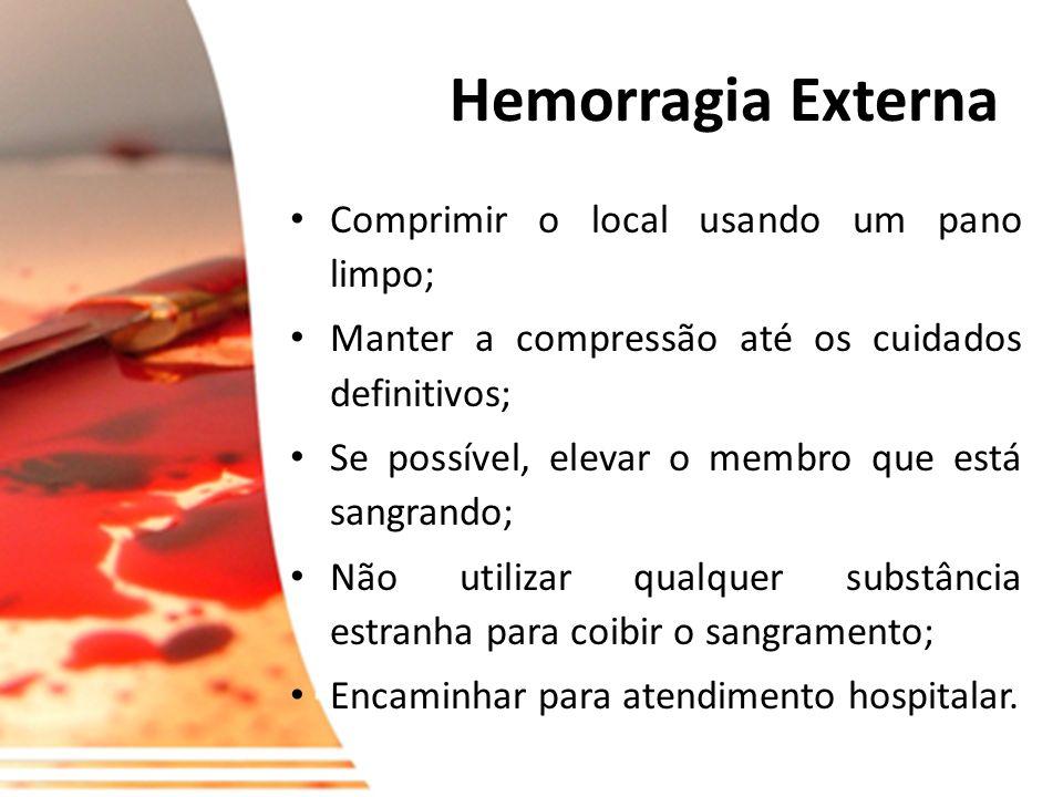 Hemorragia Externa Comprimir o local usando um pano limpo;